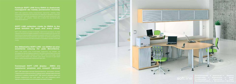 w których liczy siê niemal ka dy centymetr powierzchni. SOFT LINE collection made by EMKA is the great solution for each and every office.