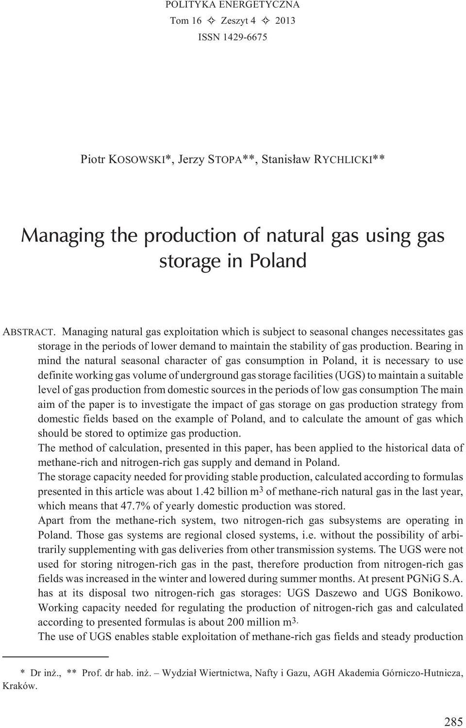 Bearing in mind the natural seasonal character of gas consumption in Poland, it is necessary to use definite working gas volume of underground gas storage facilities (UGS) to maintain a suitable