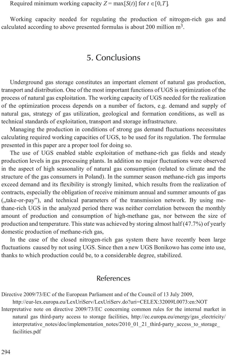 Conclusions Underground gas storage constitutes an important element of natural gas production, transport and distribution.