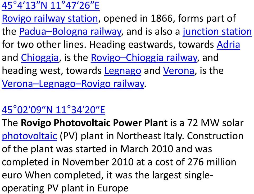 railway. 45 02 09 N 11 34 20 E The Rovigo Photovoltaic Power Plant is a 72 MW solar photovoltaic (PV) plant in Northeast Italy.