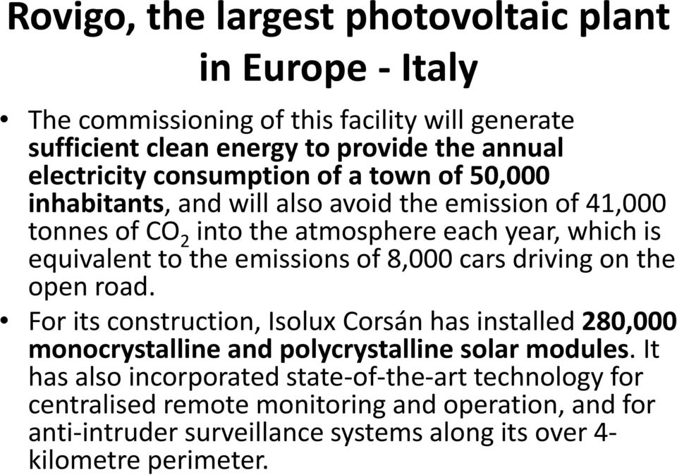 emissions of 8,000 cars driving on the open road. For its construction, Isolux Corsán has installed 280,000 monocrystalline and polycrystalline solar modules.