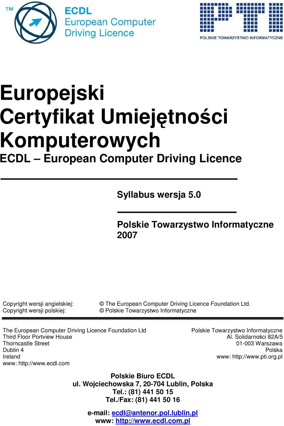 Polskie Towarzystwo Informatyczne The European Computer Driving Licence Foundation Ltd Third Floor Portview House Thorncastle Street Dublin 4 Ireland www: http://www.ecdl.