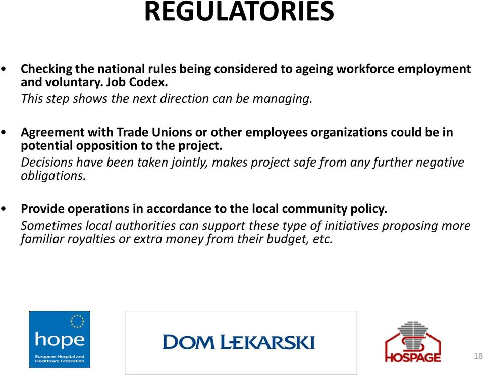 Agreement with Trade Unions or other employees organizations could be in potential opposition to the project.