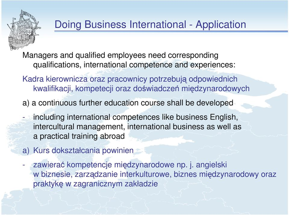 developed - including international competences like business English, intercultural management, international business as well as a practical training abroad a) Kurs