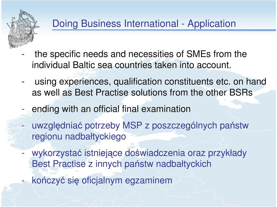 on hand as well as Best Practise solutions from the other BSRs - ending with an official final examination - uwzględniać