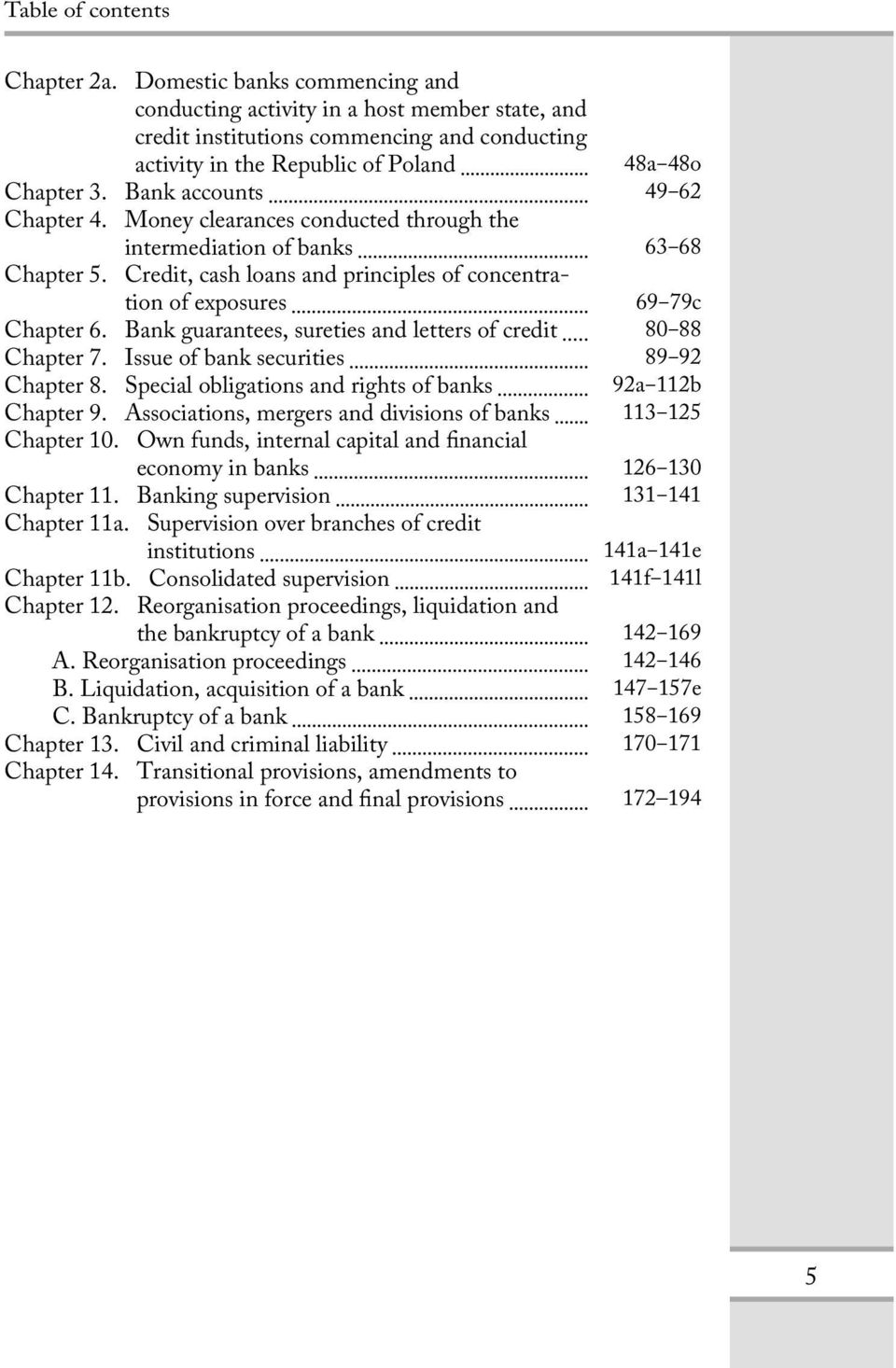 Bank guarantees, sureties and letters of credit Chapter 7. Issue of bank securities Chapter 8. Special obligations and rights of banks Chapter 9.