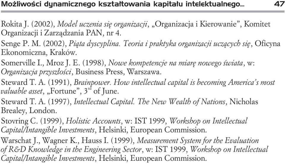 Steward T. A. (1991), Brainpower. How intellectual capital is becoming America s most valuable asset, ortune, 3 rd of June. Steward T. A. (1997), Intellectual Capital.