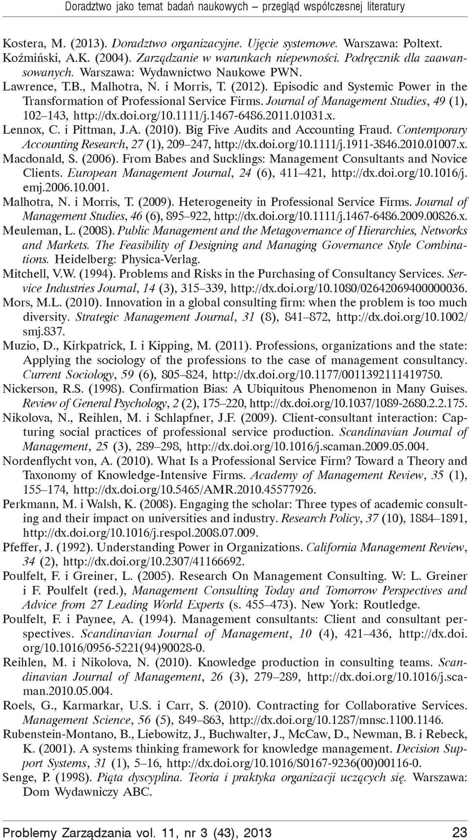Episodic and Systemic Power in the Transformation of Professional Service Firms. Journal of Management Studies, 49 (1), 102 143, http://dx.doi.org/10.1111/j.1467-6486.2011.01031.x. Lennox, C.