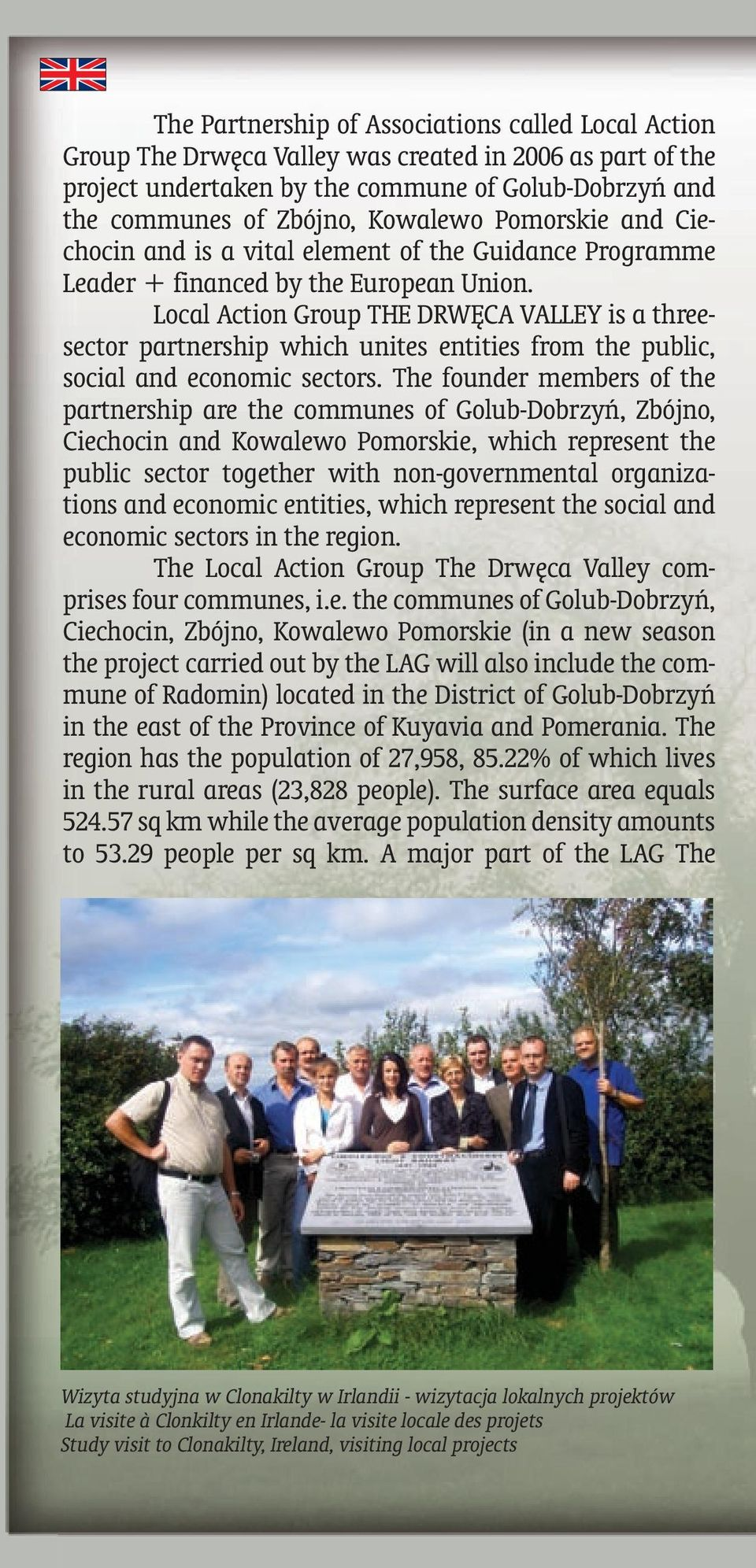 Local Action Group THE DRWĘCA VALLEY is a threesector partnership which unites entities from the public, social and economic sectors.