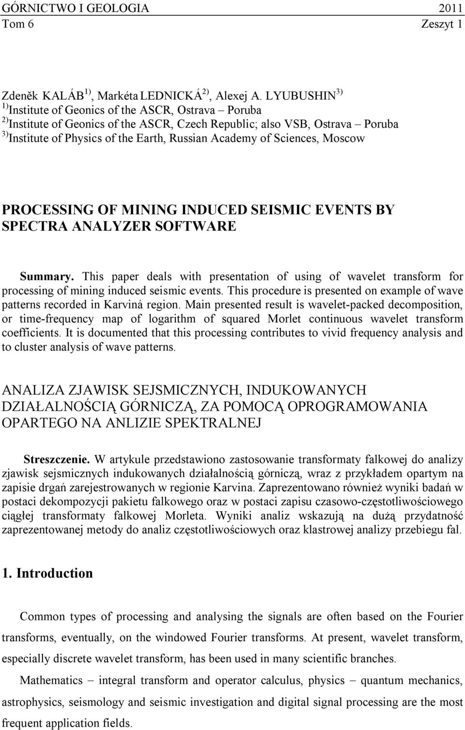 Sciences, Moscow PROCESSING OF MINING INDUCED SEISMIC EVENTS BY SPECTRA ANALYZER SOFTWARE Summary.