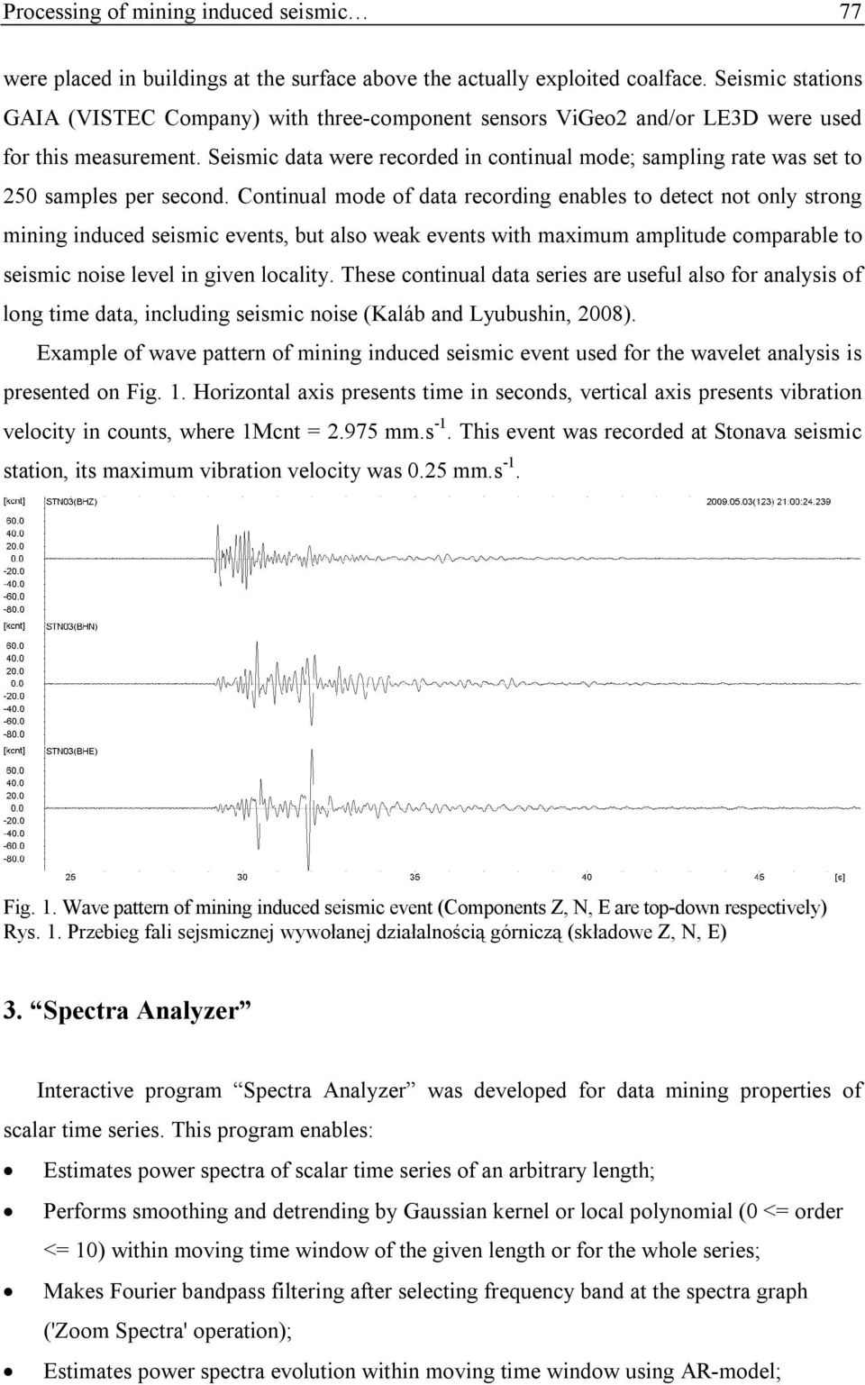 Seismic data were recorded in continual mode; sampling rate was set to 250 samples per second.