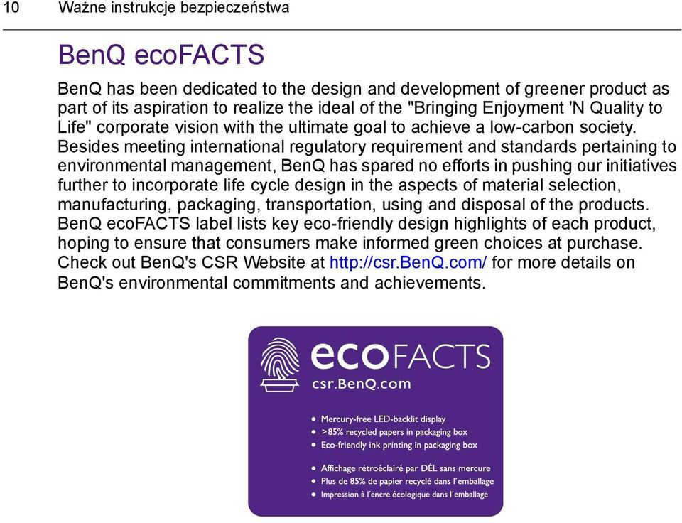 Besides meeting international regulatory requirement and standards pertaining to environmental management, BenQ has spared no efforts in pushing our initiatives further to incorporate life cycle