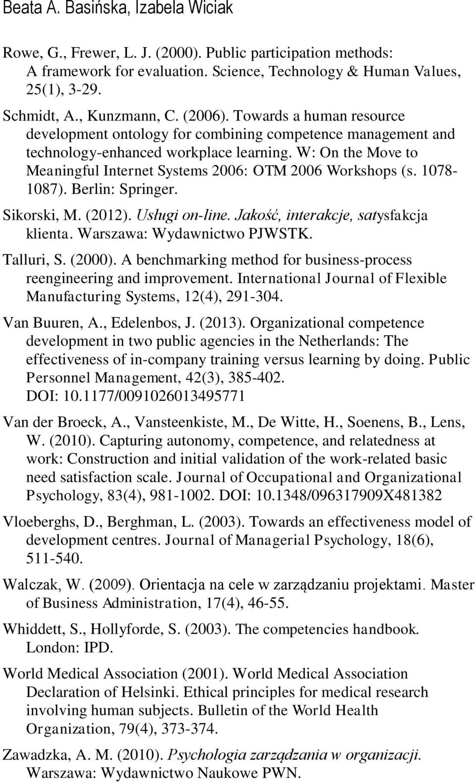 W: On the Move to Meaningful Internet Systems 2006: OTM 2006 Workshops (s. 1078-1087). Berlin: Springer. Sikorski, M. (2012). Usługi on-line. Jakość, interakcje, satysfakcja klienta.