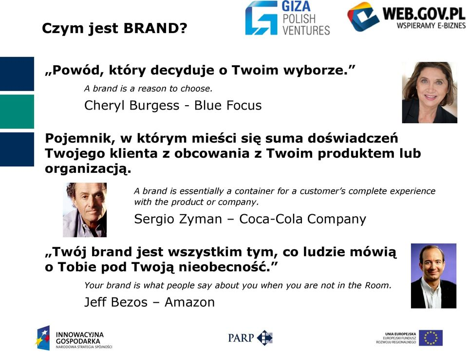 organizacją. A brand is essentially a container for a customer s complete experience with the product or company.