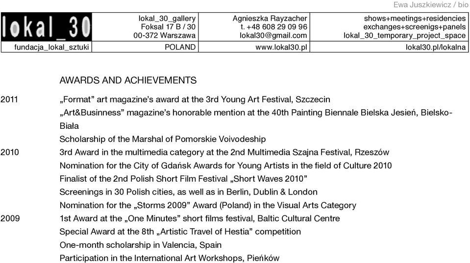 Awards for Young Artists in the field of Culture 2010 Finalist of the 2nd Polish Short Film Festival Short Waves 2010 Screenings in 30 Polish cities, as well as in Berlin, Dublin & London Nomination