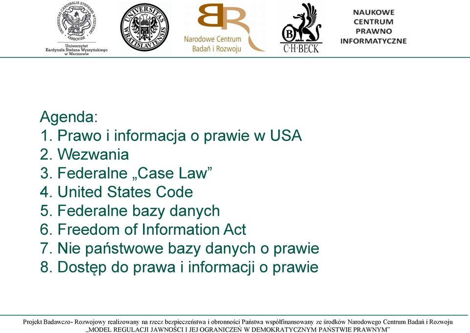 Federalne bazy danych 6. Freedom of Information Act 7.