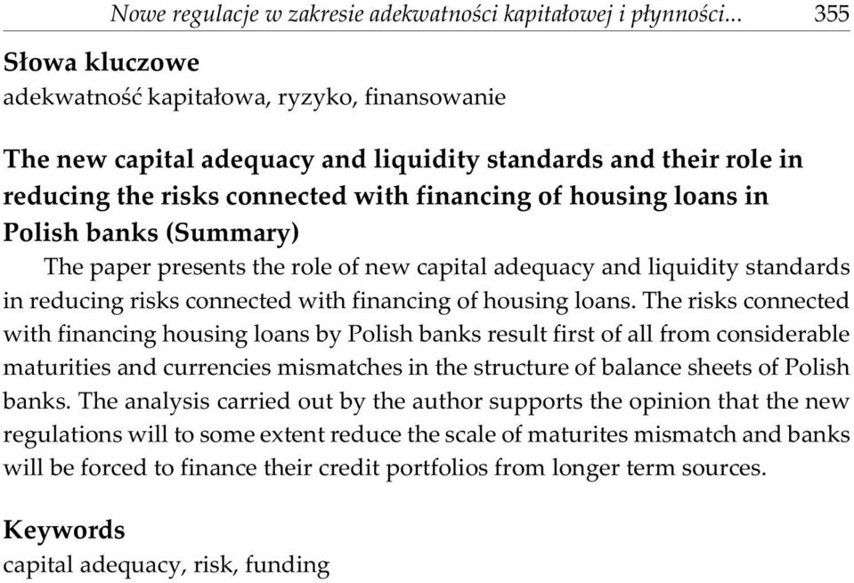 Polish banks (Summary) The paper presents the role of new capital adequacy and liquidity standards in reducing risks connected with financing of housing loans.
