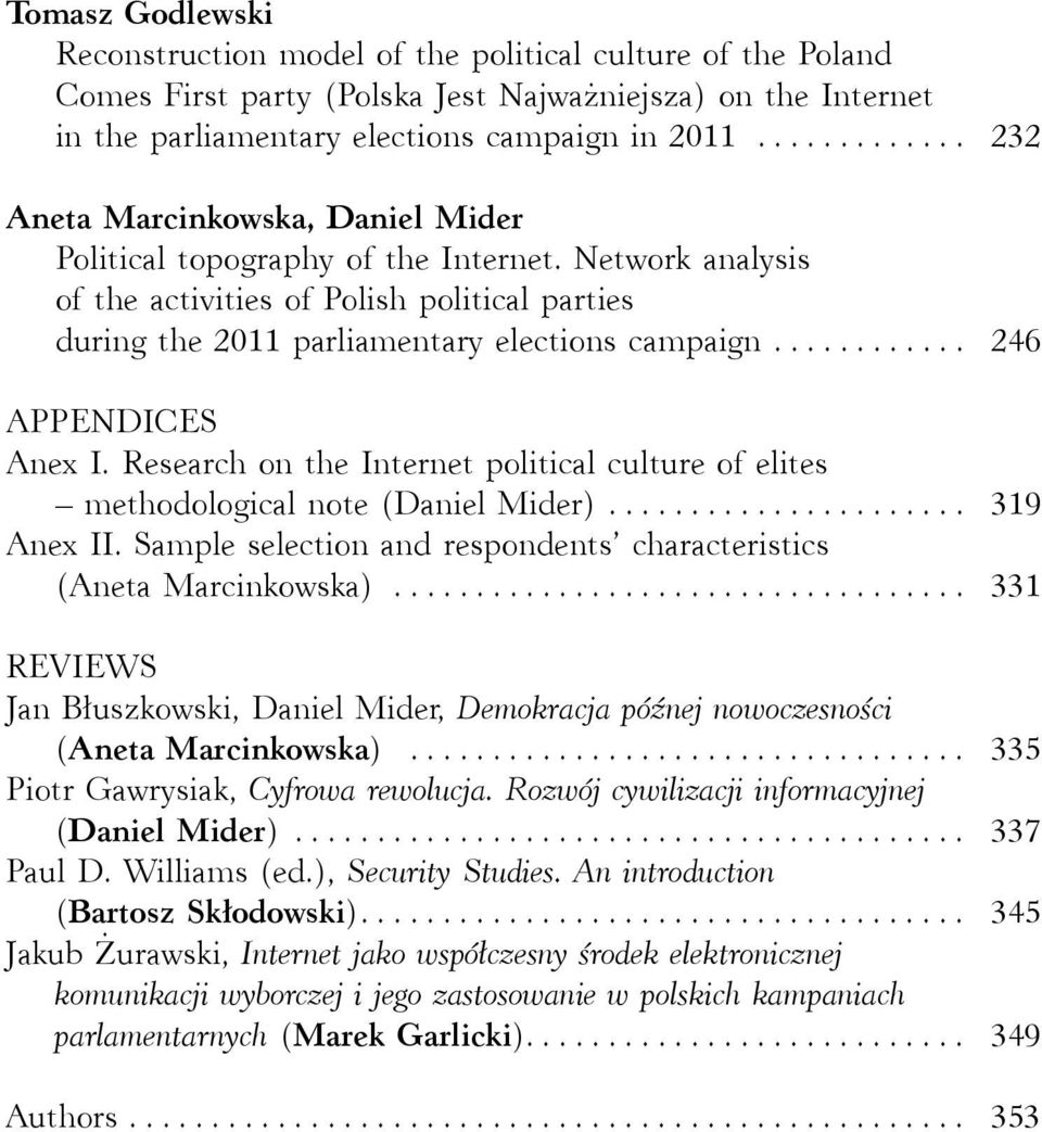 .. 246 APPENDICES Anex I. Research on the Internet political culture of elites methodological note (Daniel Mider)... 319 Anex II. Sample selection and respondents characteristics (Aneta Marcinkowska).
