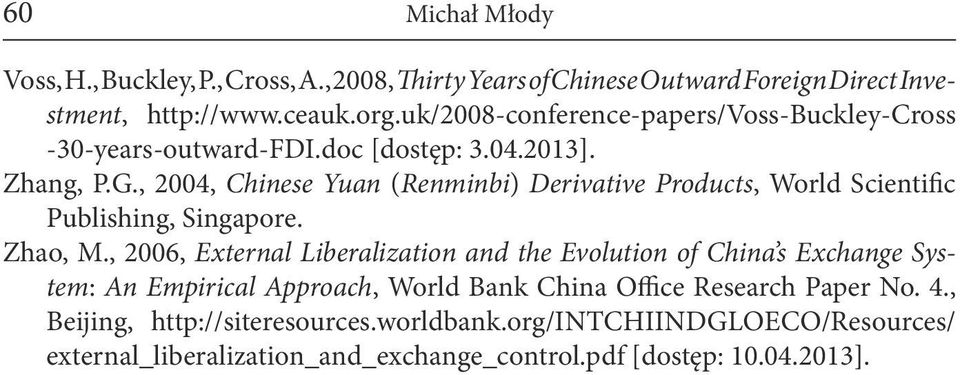 , 2004, Chinese Yuan (Renminbi) Derivative Products, World Scientific Publishing, Singapore. Zhao, M.