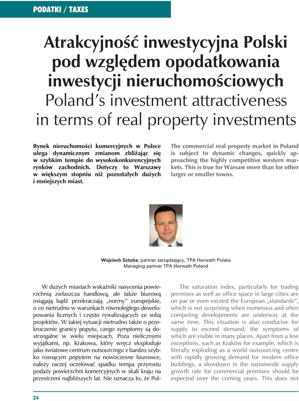 The commercial real property market in Poland is subject to dynamic changes, quickly approaching the highly competitive western markets.