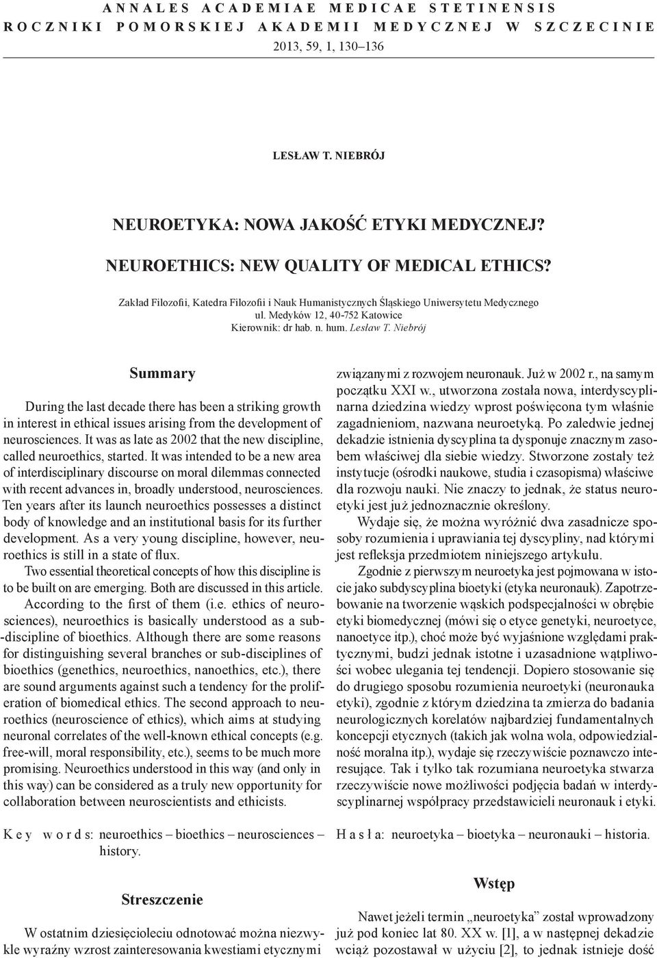 Lesław T. Niebrój Summary During the last decade there has been a striking growth in interest in ethical issues arising from the development of neurosciences.