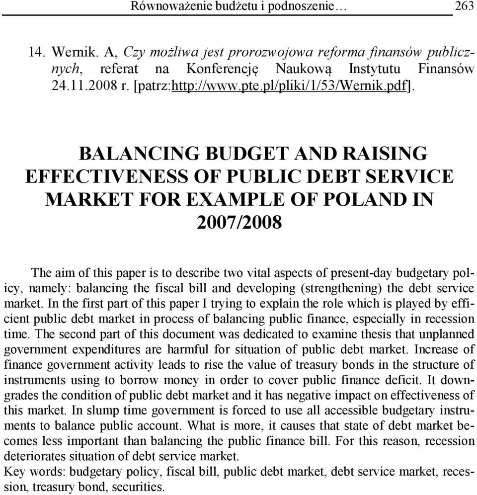 BALANCING BUDGET AND RAISING EFFECTIVENESS OF PUBLIC DEBT SERVICE MARKET FOR EXAMPLE OF POLAND IN 2007/2008 The aim of this paper is to describe two vital aspects of present-day budgetary policy,