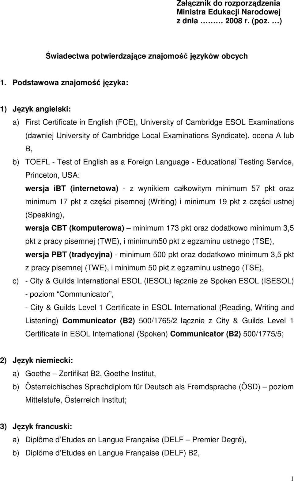 Test of English as a Foreign Language - Educational Testing Service, wersja ibt (internetowa) - z wynikiem całkowitym minimum 57 pkt oraz minimum 17 pkt z części pisemnej (Writing) i minimum 19 pkt z