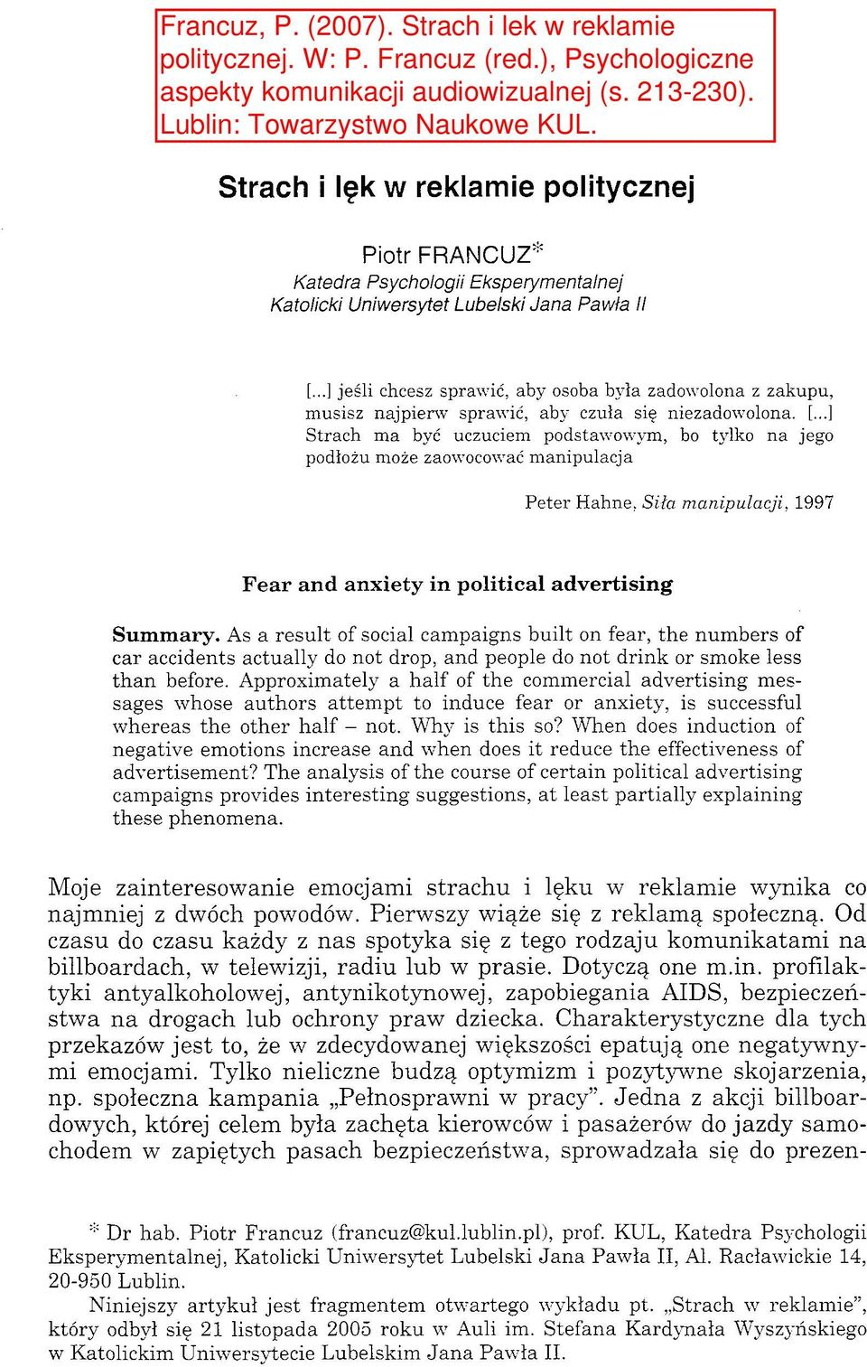 ..] Strach ma być uczuciem podstawowym, bo tylko na jego podłożu może zaowocować manipulacja Peter Hahne, Siła manipulacji, 1997 Fear and anxiety in political advertising Summary.