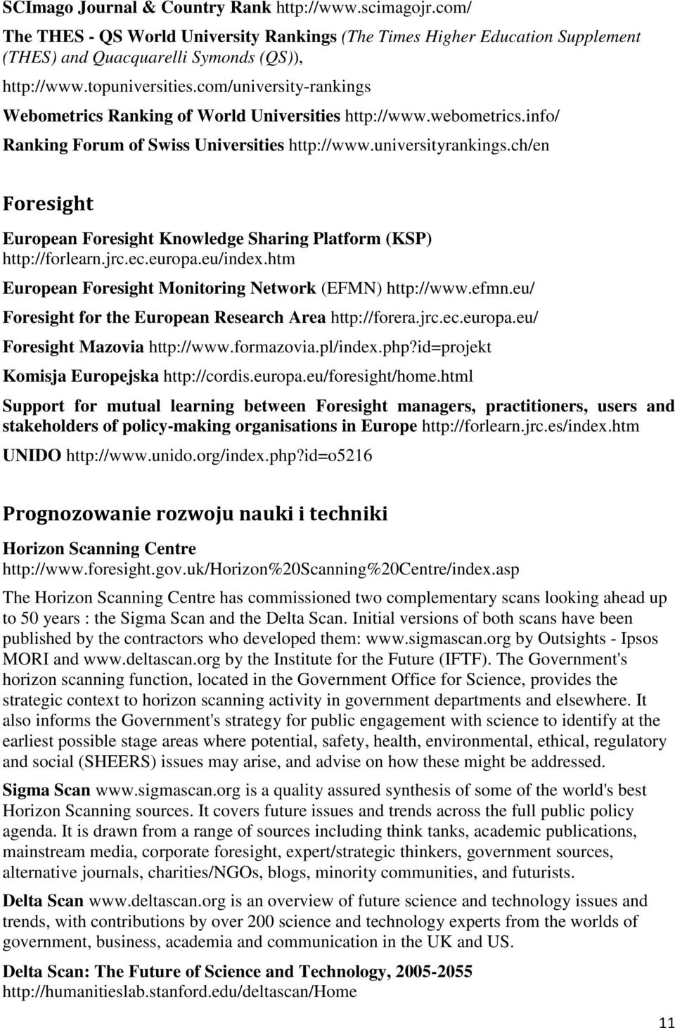 ch/en Foresight European Foresight Knowledge Sharing Platform (KSP) http://forlearn.jrc.ec.europa.eu/index.htm European Foresight Monitoring Network (EFMN) http://www.efmn.