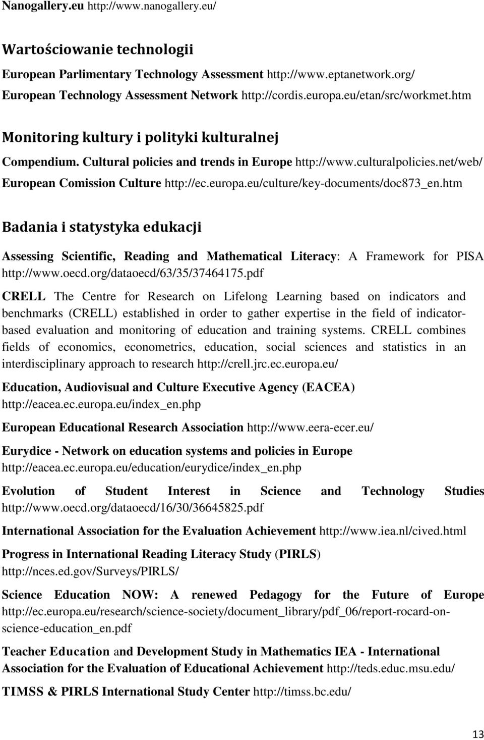 europa.eu/culture/key-documents/doc873_en.htm Badania i statystyka edukacji Assessing Scientific, Reading and Mathematical Literacy: A Framework for PISA http://www.oecd.org/dataoecd/63/35/37464175.