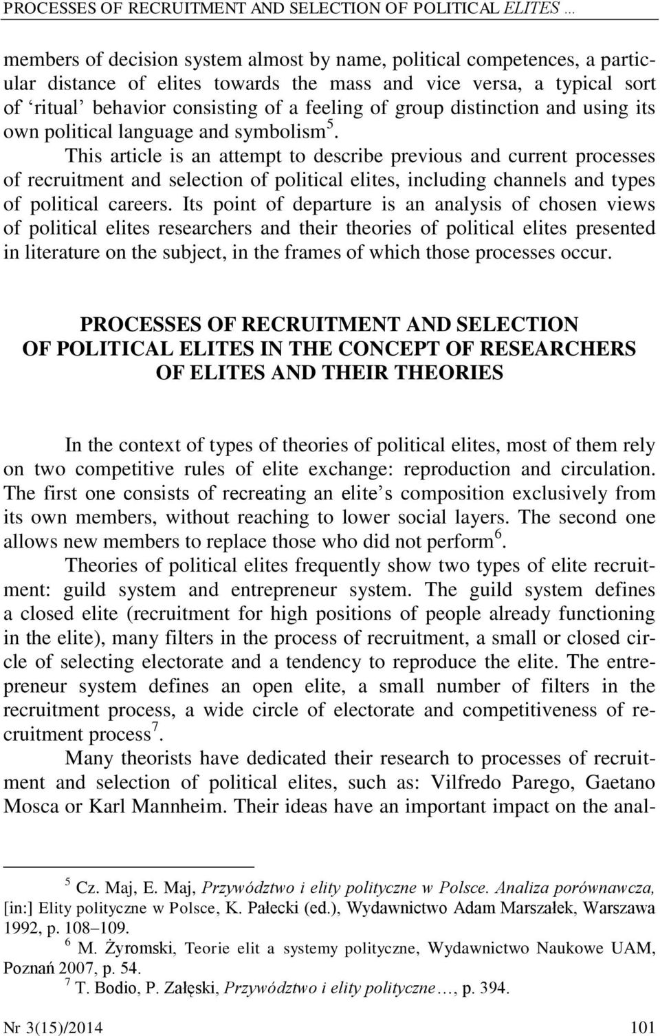 This article is an attempt to describe previous and current processes of recruitment and selection of political elites, including channels and types of political careers.