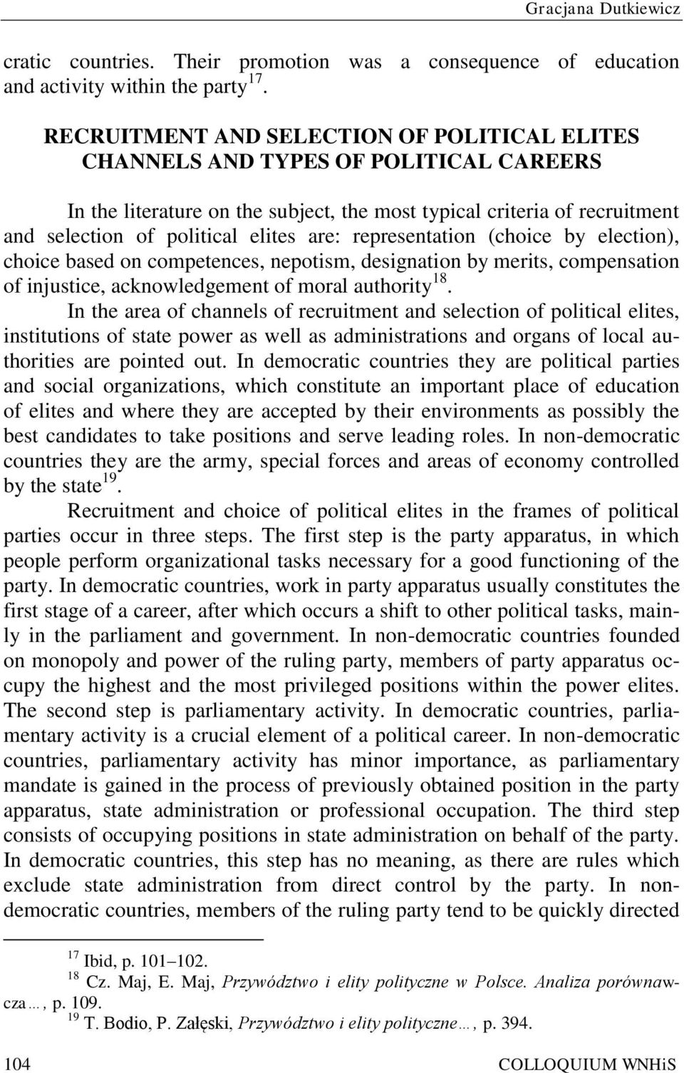 representation (choice by election), choice based on competences, nepotism, designation by merits, compensation of injustice, acknowledgement of moral authority 18.