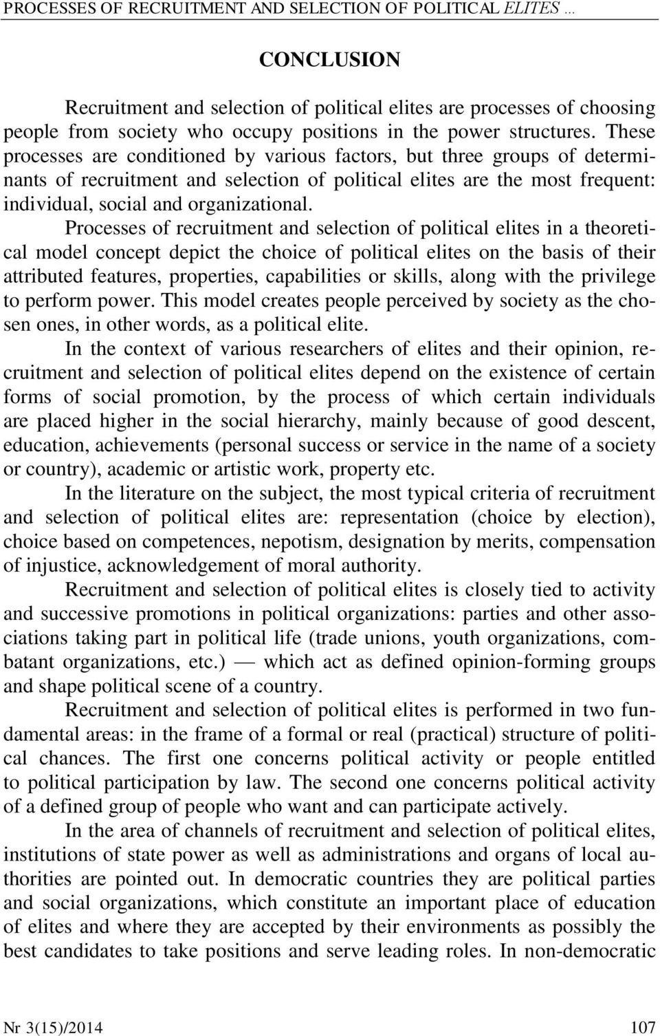 These processes are conditioned by various factors, but three groups of determinants of recruitment and selection of political elites are the most frequent: individual, social and organizational.