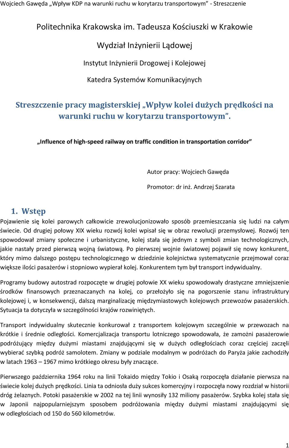 warunki ruchu w korytarzu transportowym. Influence of high-speed railway on traffic condition in transportation corridor Autor pracy: Wojciech Gawęda Promotor: dr inż. Andrzej Szarata 1.