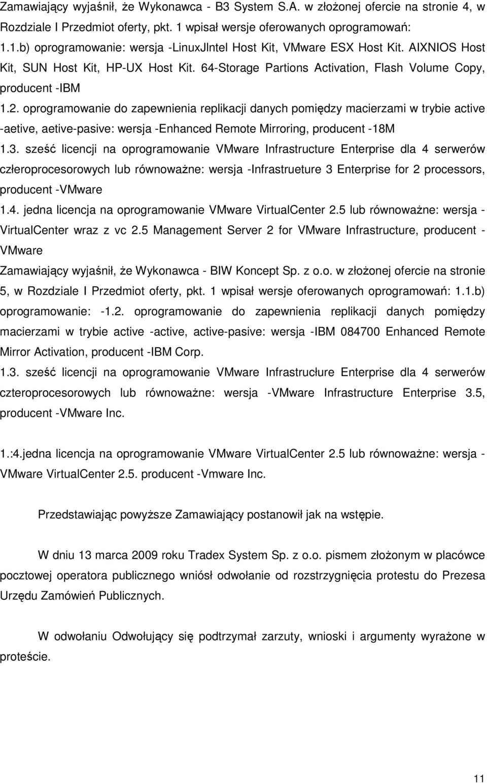 oprogramowanie do zapewnienia replikacji danych pomiędzy macierzami w trybie active -aetive, aetive-pasive: wersja -Enhanced Remote Mirroring, producent -18M 1.3.