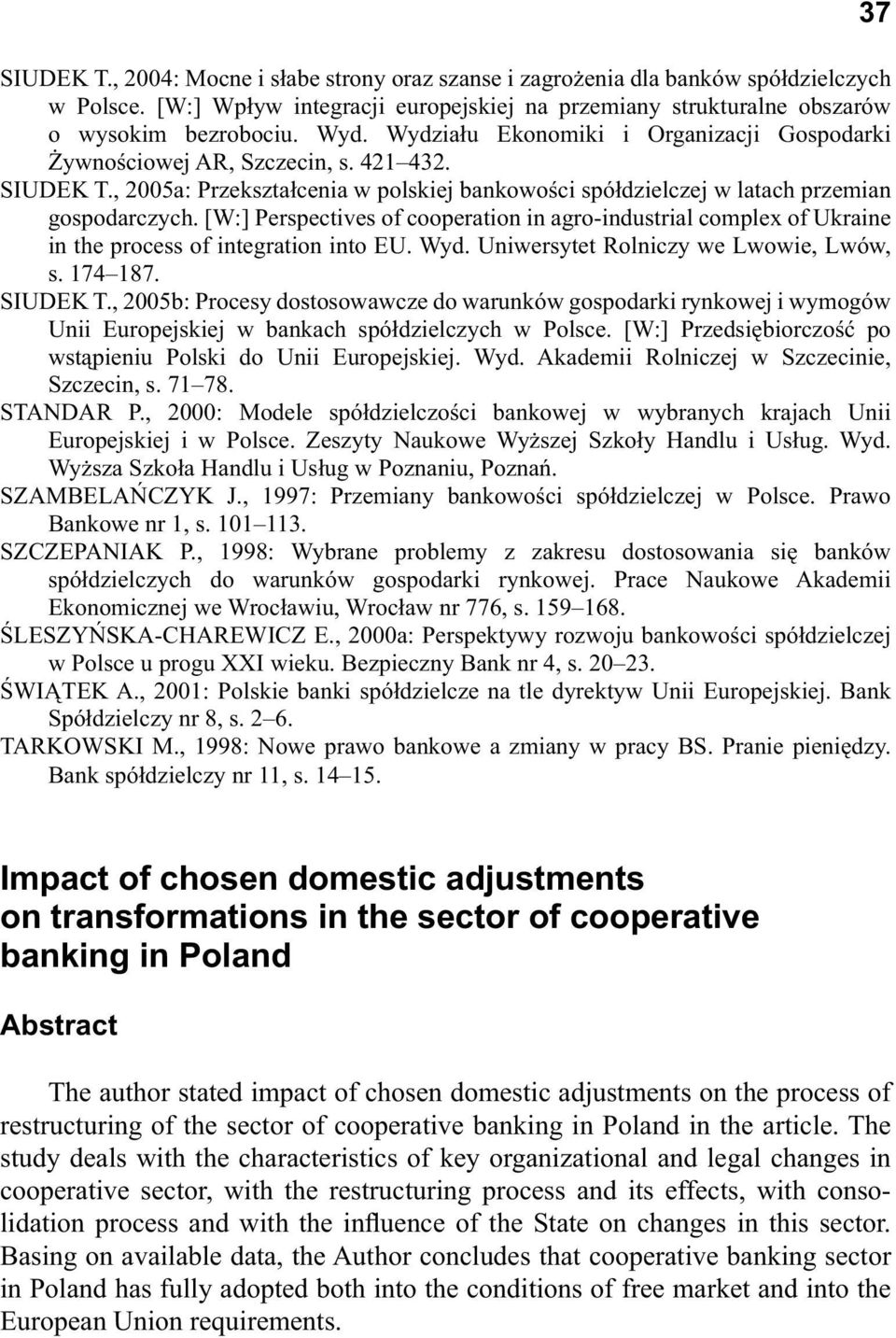 [W:] Perspectives of cooperation in agro-industrial complex of Ukraine in the process of integration into EU. Wyd. Uniwersytet Rolniczy we Lwowie, Lwów, s. 174 187. SIUDEK T.