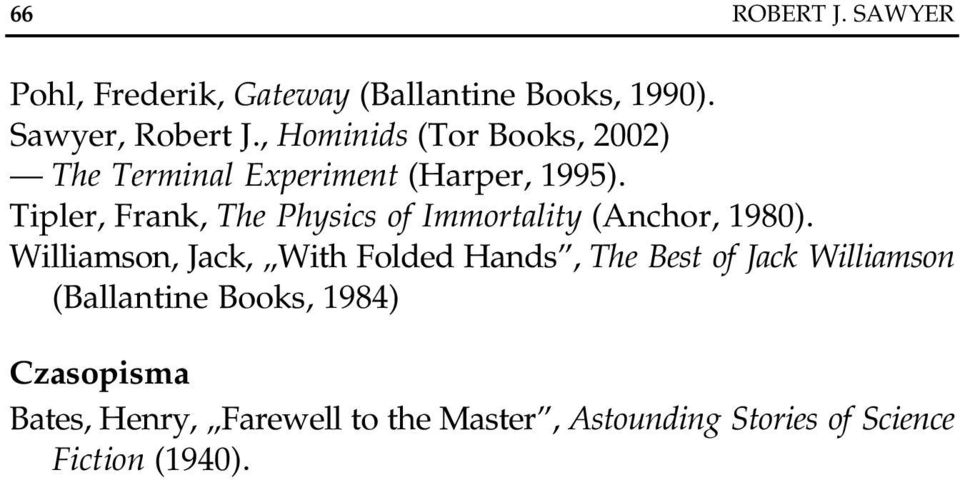 Tipler, Frank, The Physics of Immortality (Anchor, 1980).