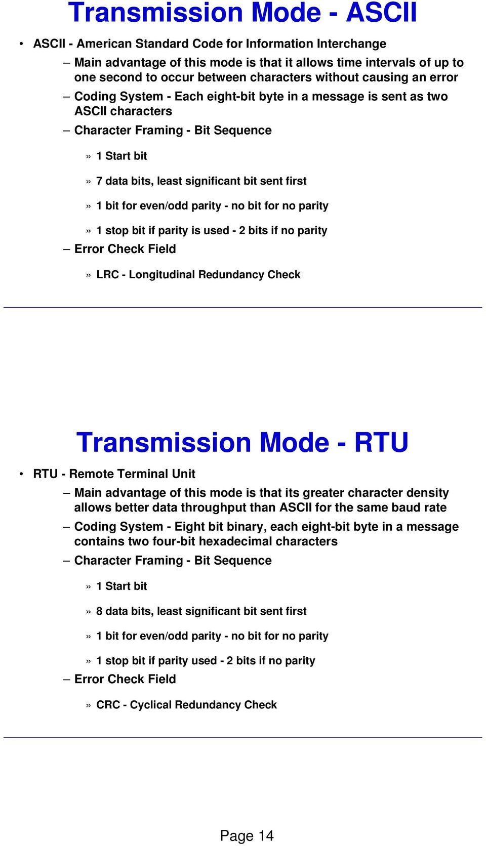 1 bit for even/odd parity - no bit for no parity» 1 stop bit if parity is used - 2 bits if no parity Error Check Field» LRC - Longitudinal Redundancy Check Transmission Mode - RTU RTU - Remote
