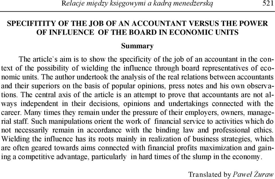 The author undertook the analysis of the real relations between accountants and their superiors on the basis of popular opinions, press notes and his own observations.