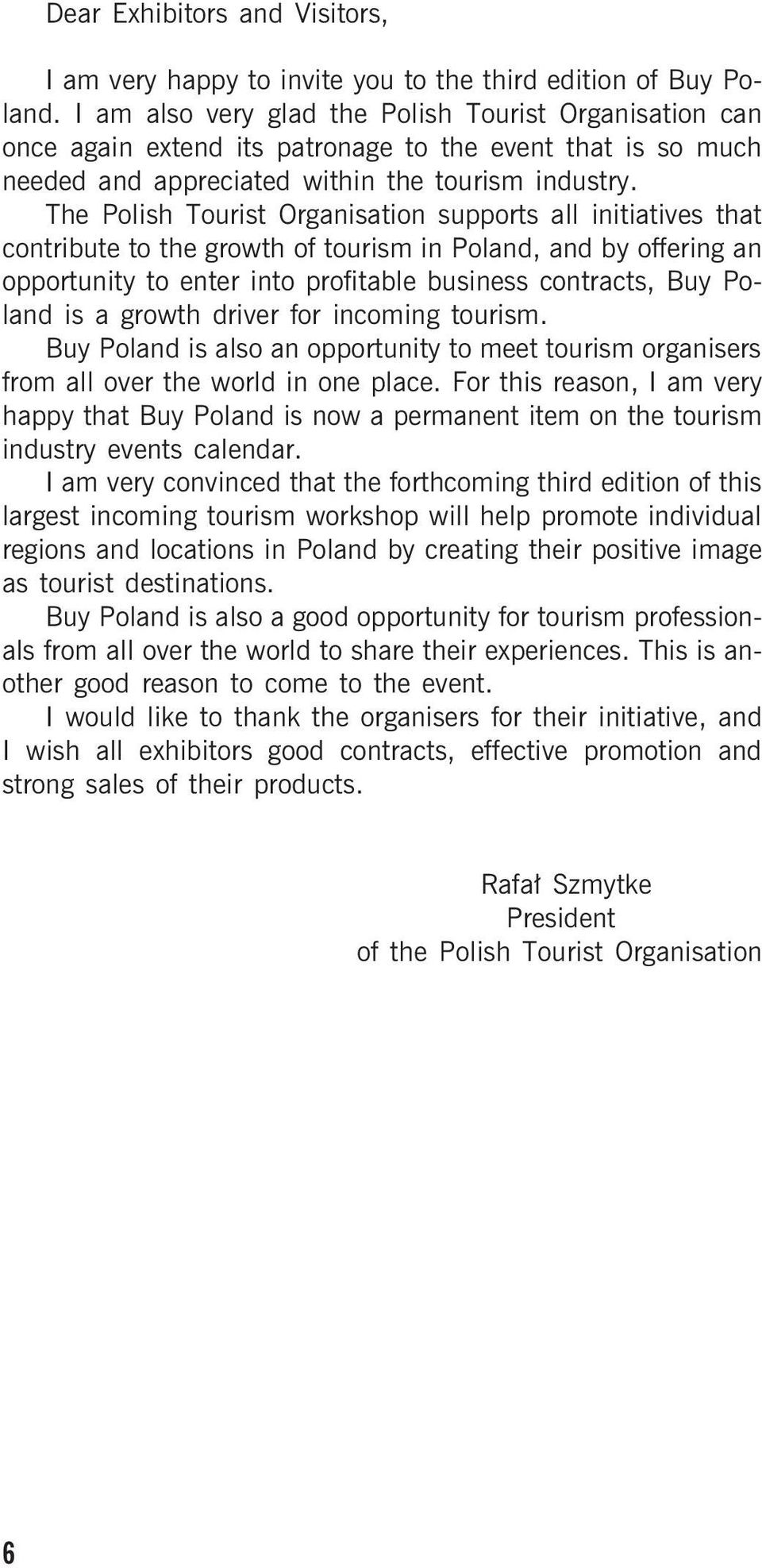 The Polish Tourist Organisation supports all initiatives that contribute to the growth of tourism in Poland, and by offering an opportunity to enter into profitable business contracts, Buy Poland is