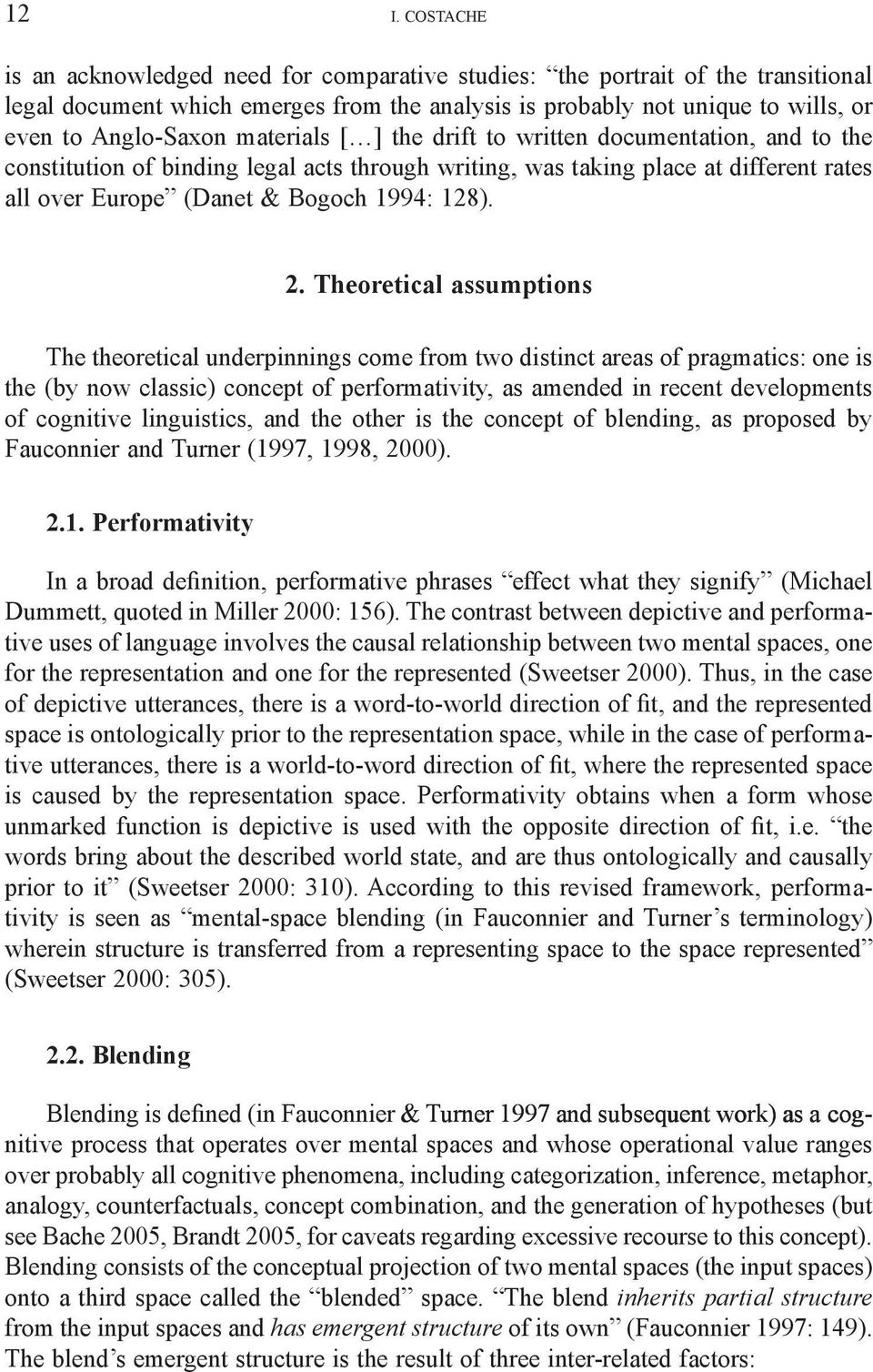 Theoretical assumptions The theoretical underpinnings come from two distinct areas of pragmatics: one is the (by now classic) concept of performativity, as amended in recent developments of cognitive