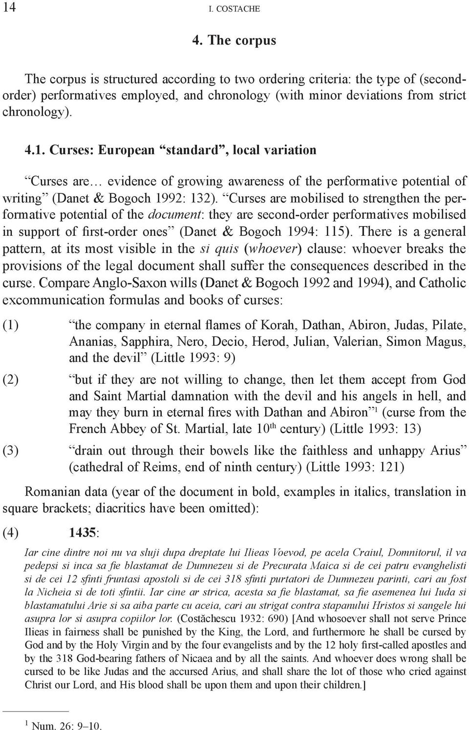Curses: European standard, local variation Curses are evidence of growing awareness of the performative potential of writing (Danet & Bogoch 1992: 132).