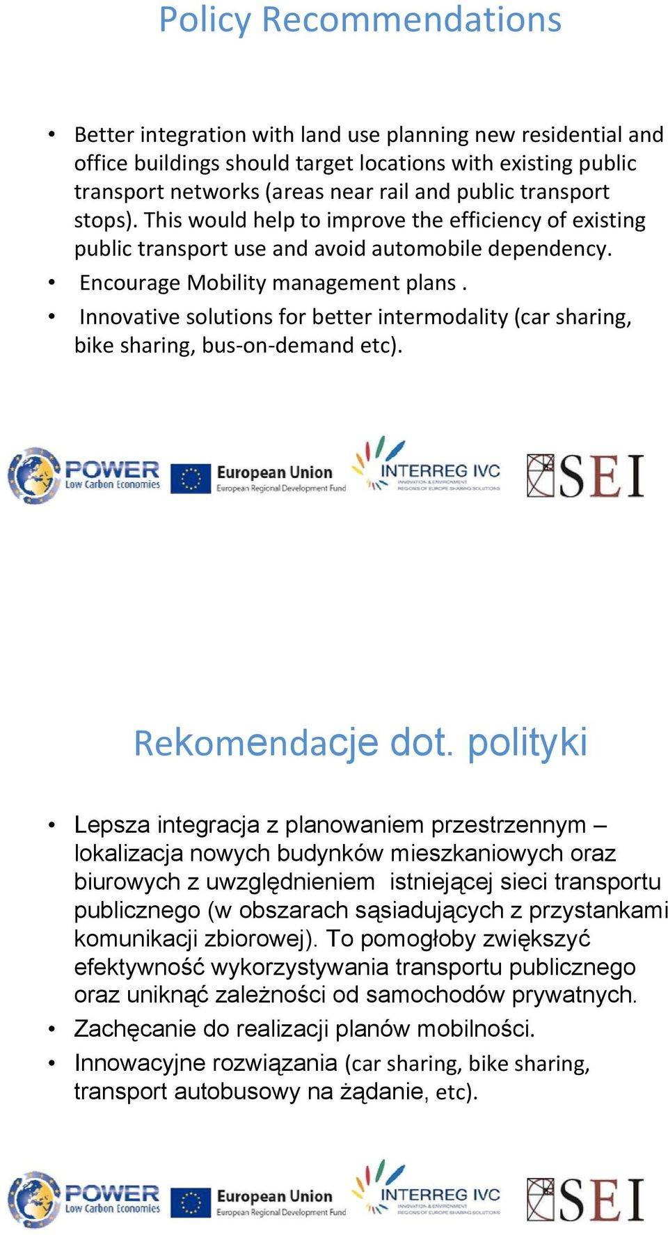 Innovative solutions for better intermodality (car sharing, bike sharing, bus on demand etc). Rekomendacje dot.