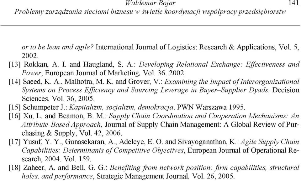 : Examining the Impact of Interorganizational Systems on Process Efficiency and Sourcing Leverage in Buyer Supplier Dyads. Decision Sciences, Vol. 36, 2005. [15] Schumpeter J.