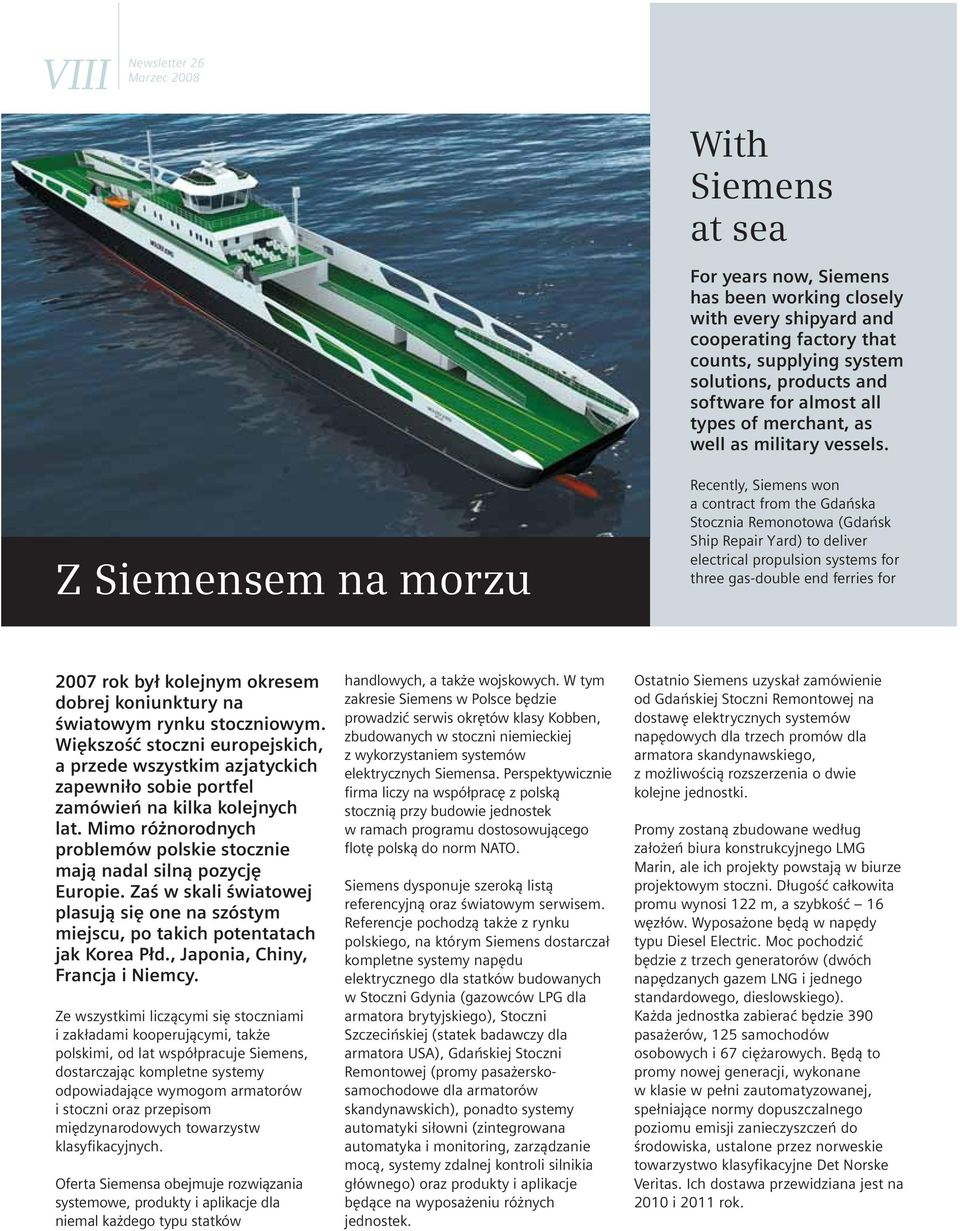 Z Siemensem na morzu Recently, Siemens won a contract from the Gdańska Stocznia Remonotowa (Gdańsk Ship Repair Yard) to deliver electrical propulsion systems for three gas-double end ferries for 2007