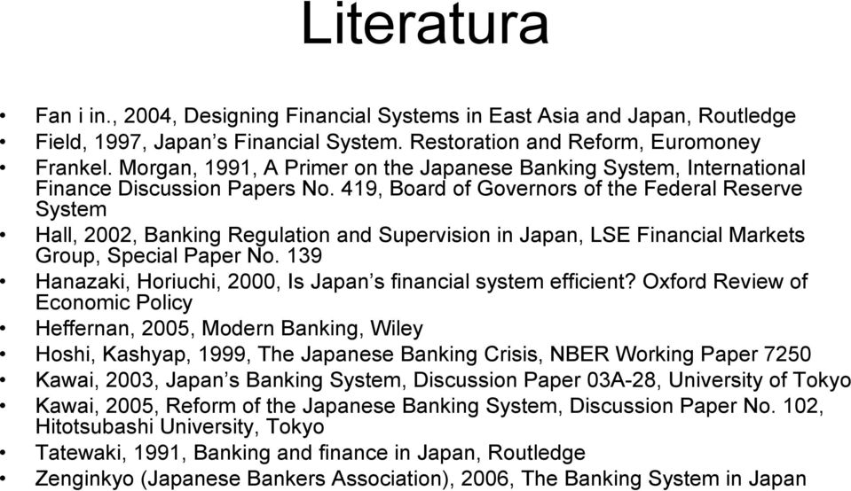 419, Board of Governors of the Federal Reserve System Hall, 2002, Banking Regulation and Supervision in Japan, LSE Financial Markets Group, Special Paper No.
