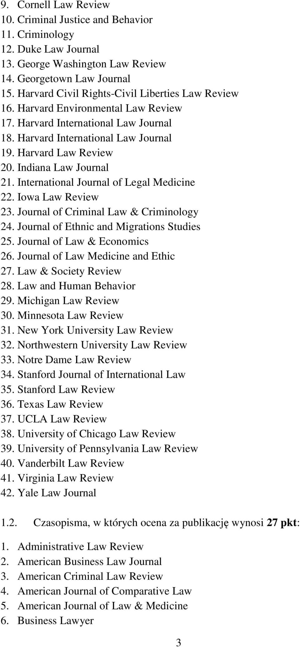 Indiana Law Journal 21. International Journal of Legal Medicine 22. Iowa Law Review 23. Journal of Criminal Law & Criminology 24. Journal of Ethnic and Migrations Studies 25.