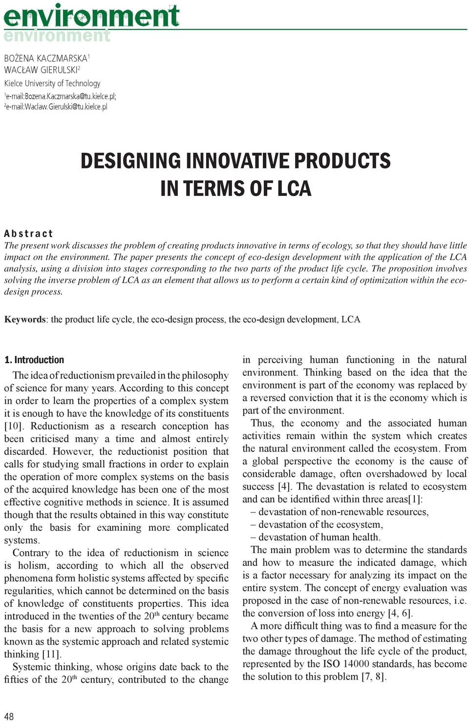 pl DESIGNING INNOVATIVE PRODUCTS IN TERMS OF LCA A b s t r a c t The present work discusses the problem of creating products innovative in terms of ecology, so that they should have little impact on