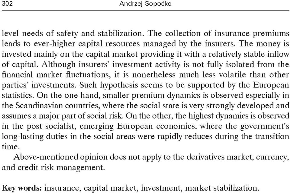 Although insurers investment activity is not fully isolated from the financial market fluctuations, it is nonetheless much less volatile than other parties investments.