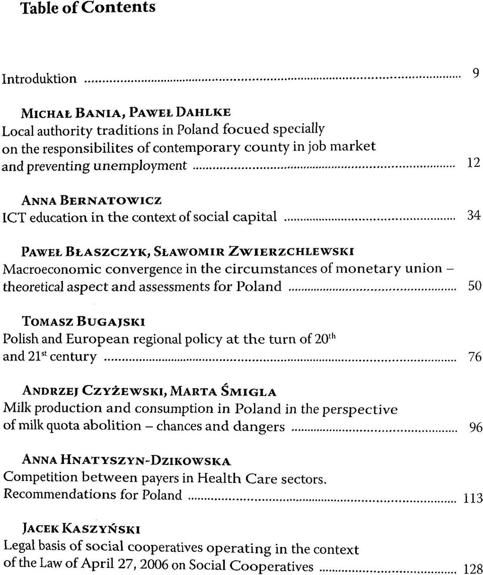 theoretical aspect and assessments for Poland 50 TOMASZ BUGAJSKI Polish and European regional policy at the turn of 20 th and 21 st century 76 ANDRZEJ CZYZEWSKI, MARTA SMIGLA Milk production and